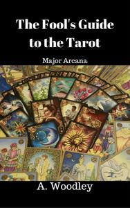 The Fool's Guide to the Tarot. Major Arcana
