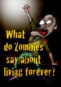 What Do Zombies Say About Living Forever