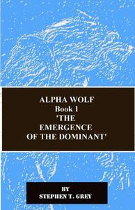 Alpha Wolf ( The Emergence of the Dominant)