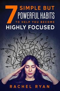 7 Simple but Powerful Habits to Help You Become Highly Focused