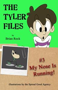 The Tyler Files #3 My Nose Is Running!