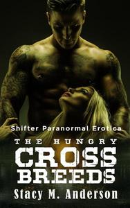 Shifter Paranormal Erotica: The Hungry Crossbreeds