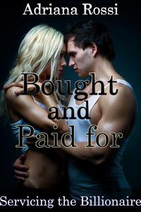 Bought and Paid for #1 (Servicing the Billionaire) (Billionaire Vampire Erotic Romance)