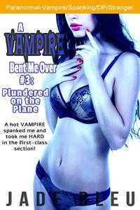 A Vampire Bent Me Over #3: Plundered on the Plane