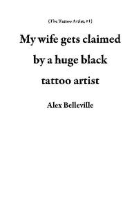 My wife gets claimed by a huge black tattoo artist