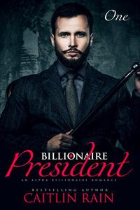 The Billionaire President (Billionaire President, Book One) (An Alpha Billionaire Romance)