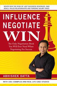 Influence Negotiate Win: The Only Negotiation Book You Will Ever Need When Negotiating For Success