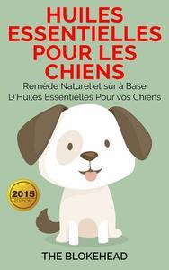 Huiles essentielles pour les chiens : Remède naturel et sûr à base d'huiles essentielles pour vos chiens