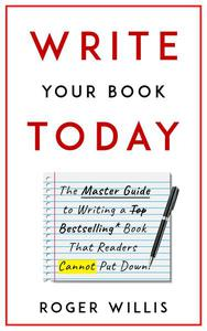 Write Your Book Today The Master Guide to Writing a Bestselling Book