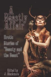 A Beastly Affair: Erotic Stories of Beauty and the Beast