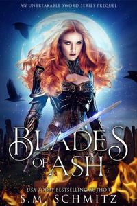 Blades of Ash: An Unbreakable Sword Series Prequel