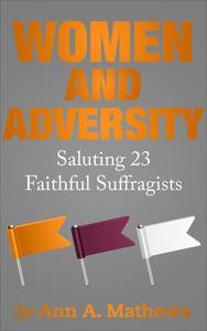 WOMEN AND ADVERSITY: Saluting 23 Faithful Suffragists