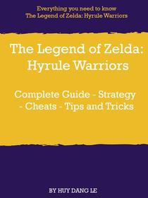 The Legend of Zelda: Hyrule Warriors Complete Guide - Strategy - Cheats - Tips and Tricks