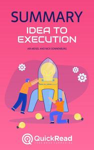 "Summary of ""Idea to Execution"" by Ari Meisel and Nick Sonnenburg"