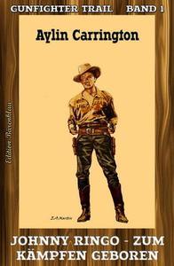 Gunfighter Trail #1: Johnny Ringo - zum Kämpfen geboren