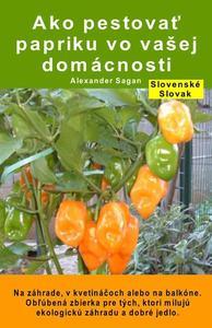 Ako pestovať papriku vo vašej domácnosti. Na záhrade, v kvetináčoch alebo na balkóne