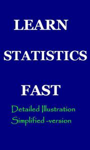 Learn Statistics Fast: A Simplified Detailed Version for Students