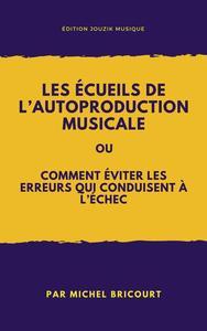 Les écueils de l'autoproduction musicale ou comment éviter les erreurs qui conduisent à l'échec !
