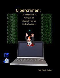 Cibercrimen: Las Amenazas al Navegar en Internet y en las Redes Sociales