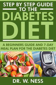Step by Step Guide to the Diabetes Diet: A Beginners Guide & 7-Day Meal Plan for the Diabetes Diet