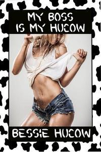 My Boss is my Hucow?