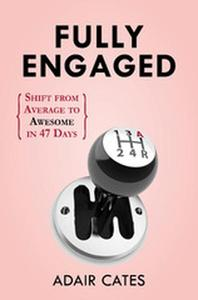 Fully Engaged:  Shift from Average to Awesome in 46 Days
