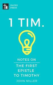 Notes on the First Epistle to Timothy