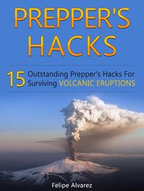 Prepper's Hacks: 15 Outstanding Prepper's Hacks For Surviving Volcanic Eruptions