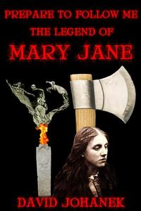 Prepare to Follow Me: The Legend of Mary Jane