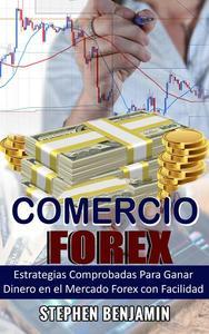 Comercio Forex: Estrategias Comprobadas Para Ganar Dinero En El Mercado Forex Con Facilidad