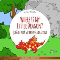 Where Is My Little Dragon? - ¿Dónde está mi pequeña dragón?