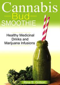 Cannabis Bud Smoothie; Healthy Medicinal Drinks and Marijuana Infusions