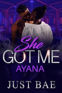 She Got Me: Ayana