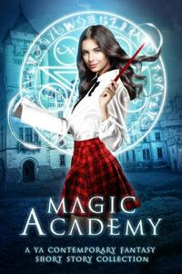 Magic Academy: Year One : A YA Contemporary Fantasy Short Story Collection
