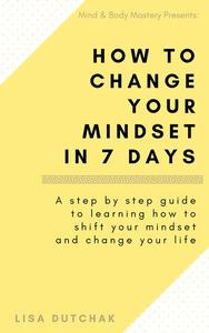 How To Change Your Mindset in 7 Days