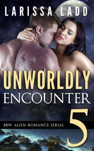 Unworldly Encounter Part 5