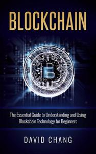 Blockchain: The Essential Guide to Using Blockchain Technology for Beginners