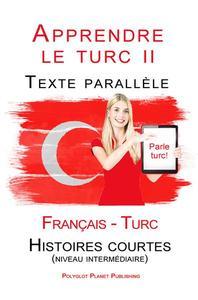 Apprendre le turc II - Texte parallèle - Histoires courtes (niveau intermédiaire) Français - Turc (Parle Turc)