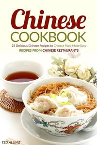 Chinese Cookbook - 25 Delicious Chinese Recipes to Chinese Food Made Easy: Recipes from Chinese Restaurants