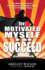 How I Motivated Myself to Succeed