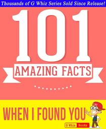 When I Found You - 101 Amazing Facts You Didn't Know