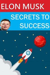 Elon Musk - Secrets to Success