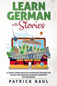 Learn German with Stories: 11 Short Stories with Fun Adventures Designed for an Easy and Enjoyable Learning Experience (for Beginners)