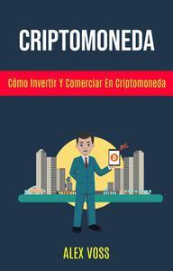Criptomoneda: Cómo Invertir Y Comerciar En Criptomoneda?