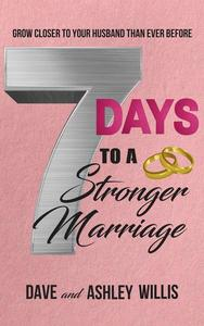 7 Days to a Stronger Marriage: Grow Closer to your Husband than Ever Before
