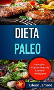 Dieta Paleo : Le Migliori Ricette Dietetiche Paleo Per Principianti