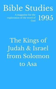Bible Studies 1995 -  The Kings of Judah and Israel from Solomon to Asa