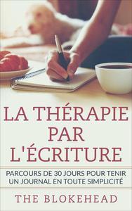La thérapie par l'écriture - Parcours de 30 jours pour tenir un journal en toute simplicité