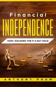 Financial Independence: How I Escaped the 9-5 Rat Race