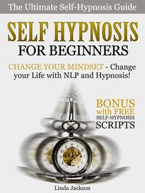 Self Hypnosis for Beginners: Change your Mindset - Change your Life with NLP and Hypnosis! Bonus with FREE Self-Hypnosis Scripts